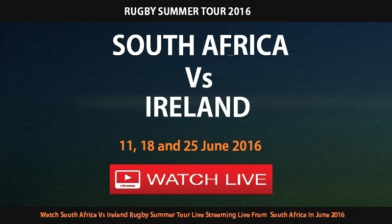 South Africa Vs Ireland Rugby Summer Tour Live Streamiung 2016